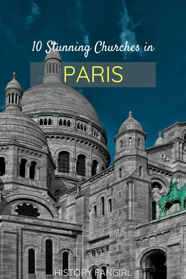 10 Historic Churches in Paris that Belong on Your Paris Itinerary
