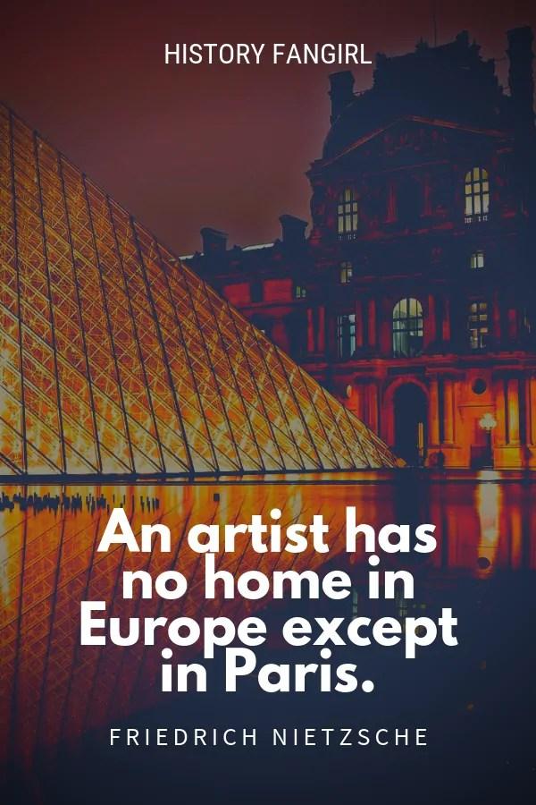 An artist has no home in Europe except in Paris. Friedrich Nietzsche paris quote