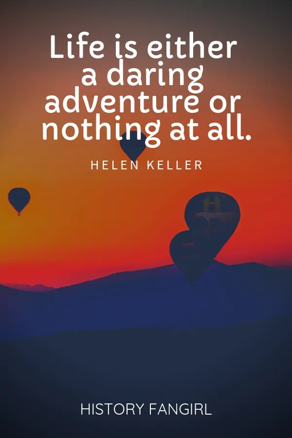 Life is either a daring adventure or nothing at all. Helen Keller travel quotes