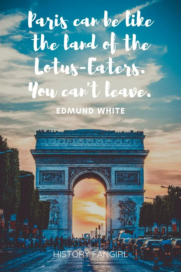 Paris can be like the land of the Lotus-Eaters. You can't leave. Edmund White paris quotes for friends