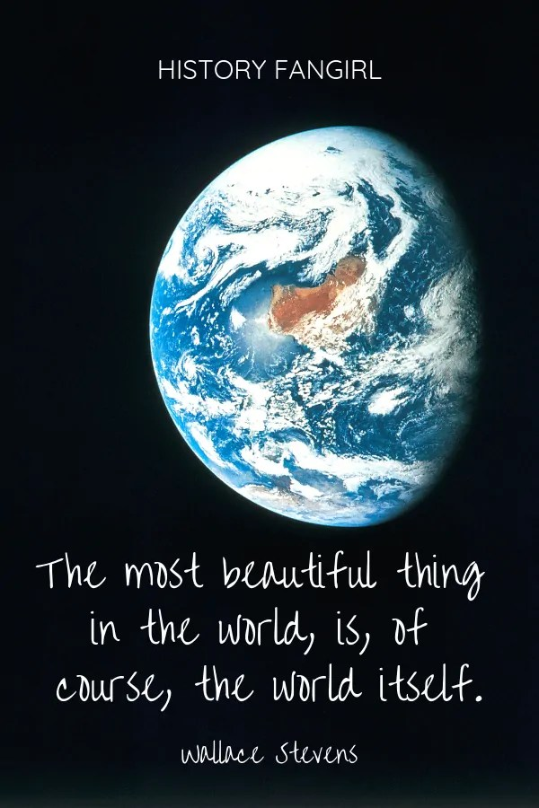 The most beautiful thing in the world, is, of course, the world itself. Wallace Stevens travel the world quotes