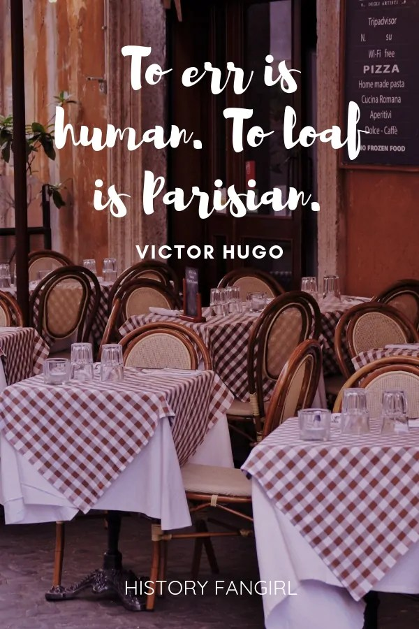 To err is human. To loaf is Parisian. Victor Hugo funny paris quotes