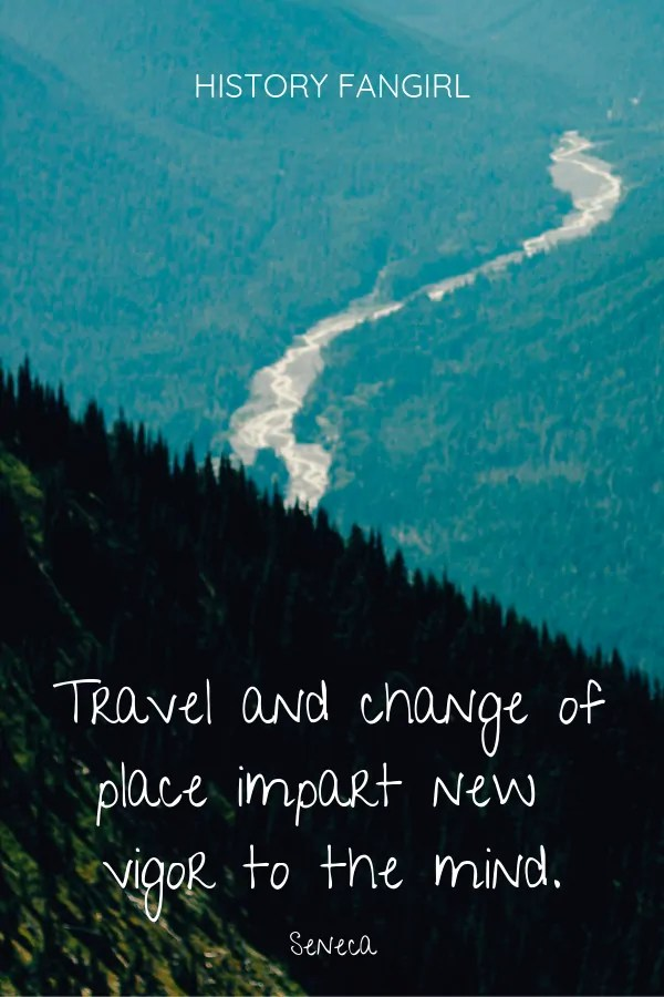 Travel and change of place impart new vigor to the mind. Seneca quotes on travel