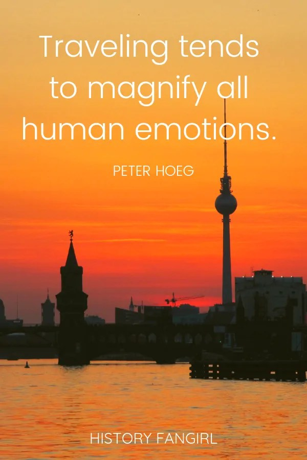 Traveling tends to magnify all human emotions. Peter Hoeg Short Travel Quotes