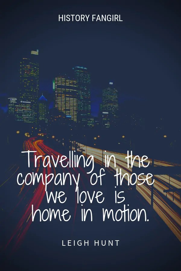 Travelling in the company of those we love is home in motion. Leigh Hunt family travel quotes