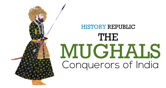 The Mughals: Conquerors of India