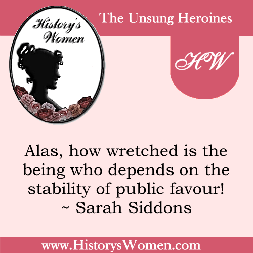 Quote by History's Women: Miscellaneous Articles: Sarah Siddons, The Greatest English Tragic Actress