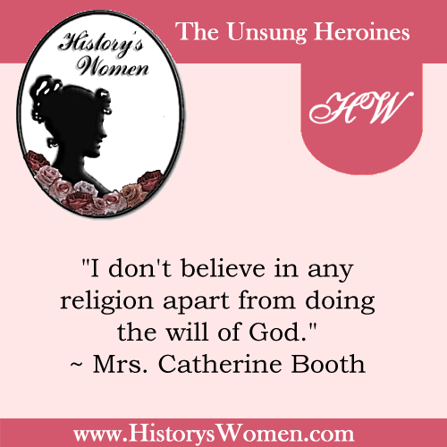 Quote by History's Women: Miscellaneous Articles: Mrs. Catherine Booth, Mother of the Salvation Army