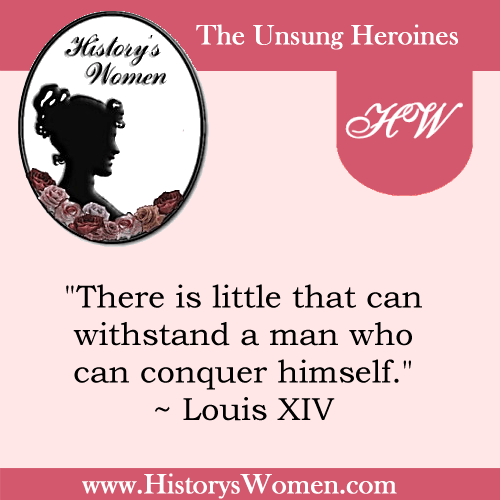 Quote by History's Women: Misc. Articles: The Period of the Renaissance and Following - Society Under Louis XIV - Louis XIV