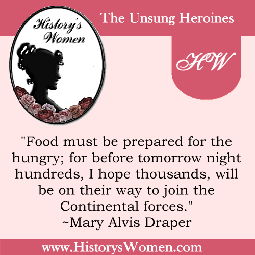 Quote by History's Women: Early America: Mary Alvis Draper - Patron Saint of the Revolutionary Period