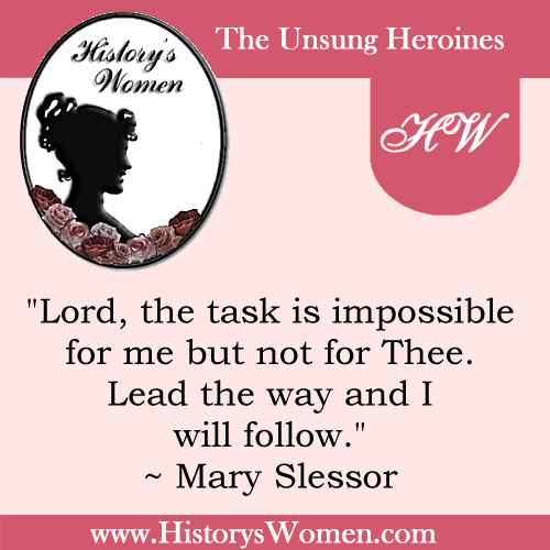 Quote by History's Women: Misc. Articles: Mary Slessor Missionary to Cannibals