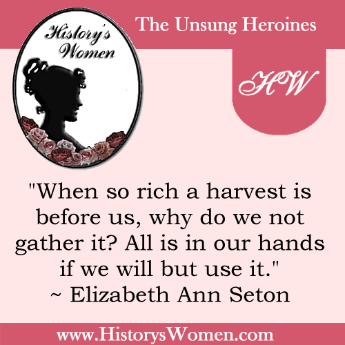 Quote by History's Women: 1st Women: Saint Elizabeth Ann Seton - First American to be Canonized as a Saint