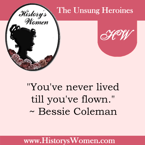 Quote by History's 1st Women: Bessie Coleman - American Aviator