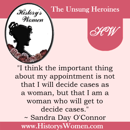 Quote by History's Women: Social Reformers: Sandra Day O'Connor - First Female Supreme Court Associate Justice