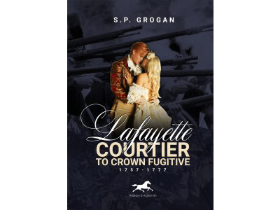 Histria Books announces the forthcoming publication of Lafayette: Courtier to Crown Fugitive, 1757-1777, by best-selling author S.P. Grogan