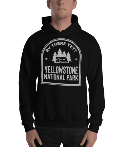 RV There Yet? Yellowstone National Park Hooded Sweatshirt (Unisex) Black