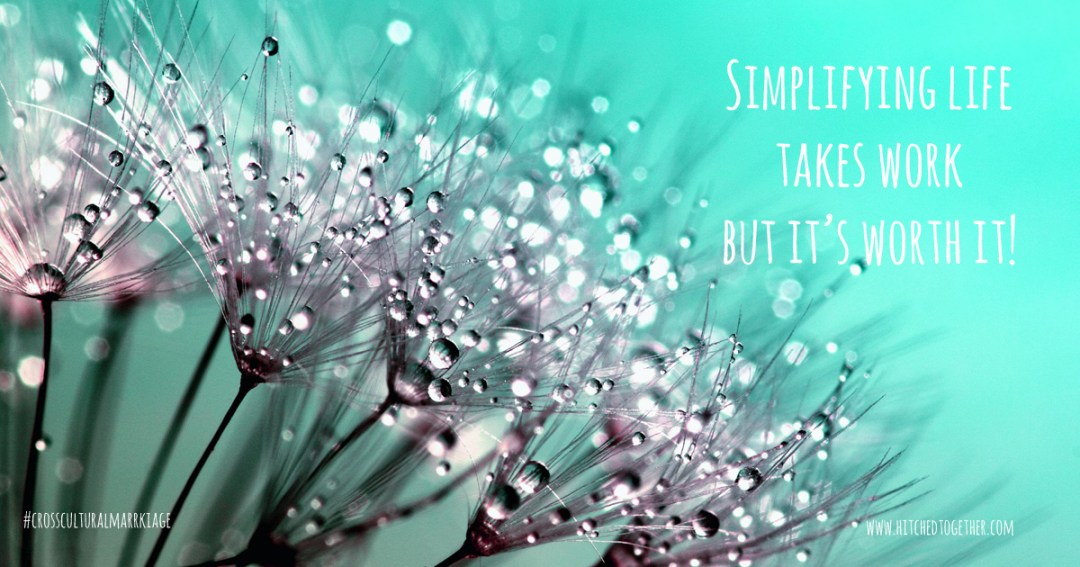 Simplifying life takes work but it's worth it!