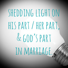 Shedding light on his part, her part and God's part in marriage