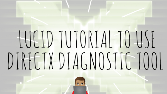 Lucid Tutorial To Use DirectX Diagnostic Tool In Windows