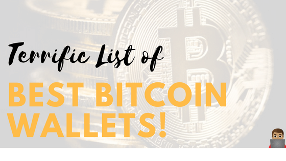 Terrific List of Best Bitcoin Wallets!
