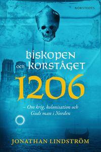 9789113058979_200x_biskopen-och-korstaget-1206-om-krig-kolonisation-och-guds-man-i-norden