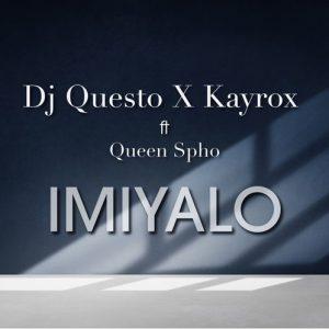 DJ Questo & Kayrox ft Queen Spho – Imiyalo Music