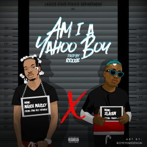 Naira Marley ft. Zlatan Ibile – Am I A Yahoo Boy (Lyrics)