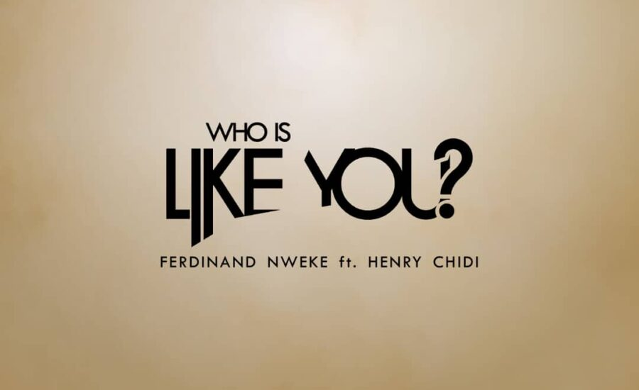 Who is Like You by Ferdinand Nweke