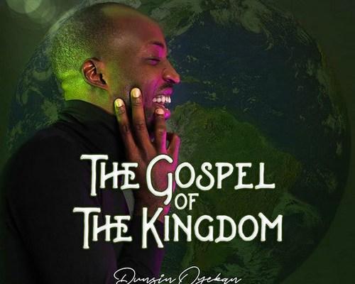 Gospel of the Kingdom by Dunsin Oyekan