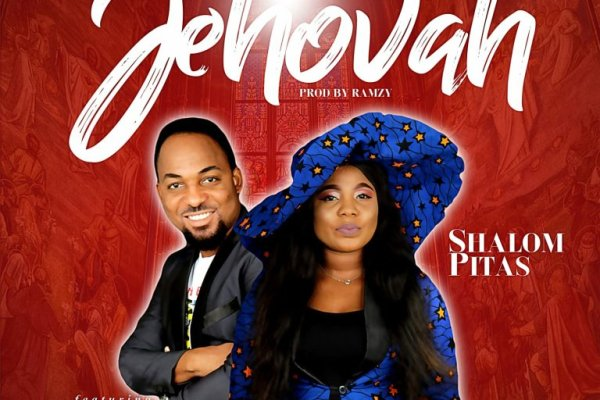 Jehovah by Shalom Pitas ft Alih Friday