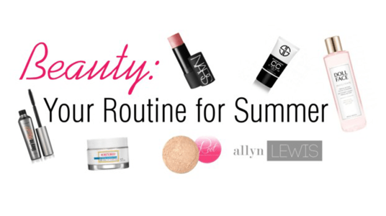 Beauty: Your Routine for Summer