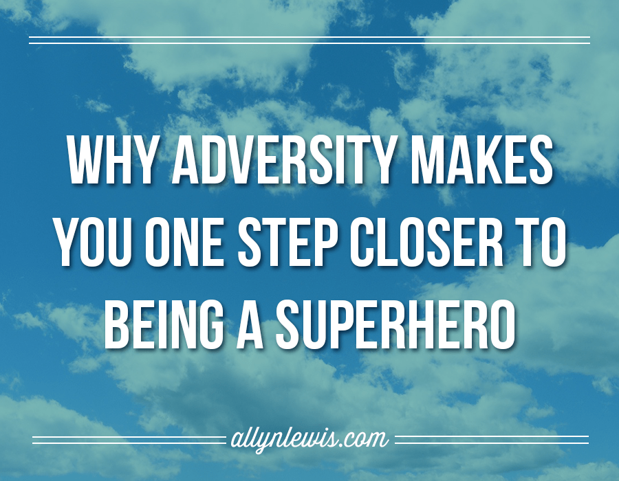 Why Adversity Makes You One Step Closer to Being a Superhero