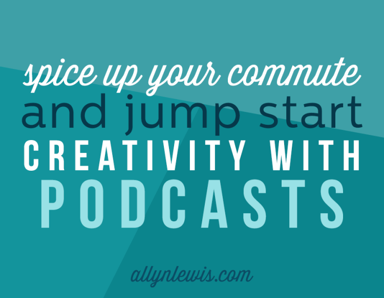 Spice Up Your Commute and Jump Start Your Creativity with Podcasts