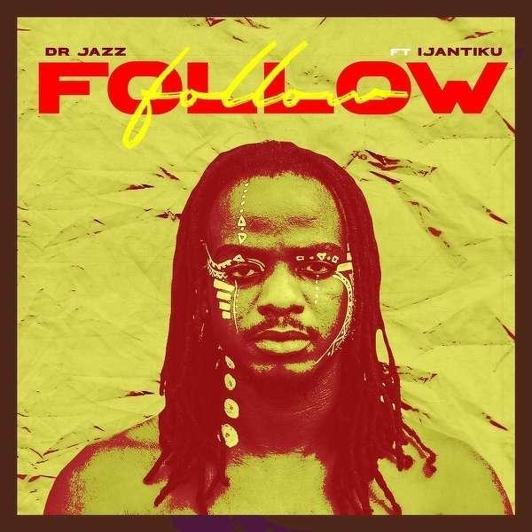 Dr Jazz ft Ijantiku – Follow (New Music)