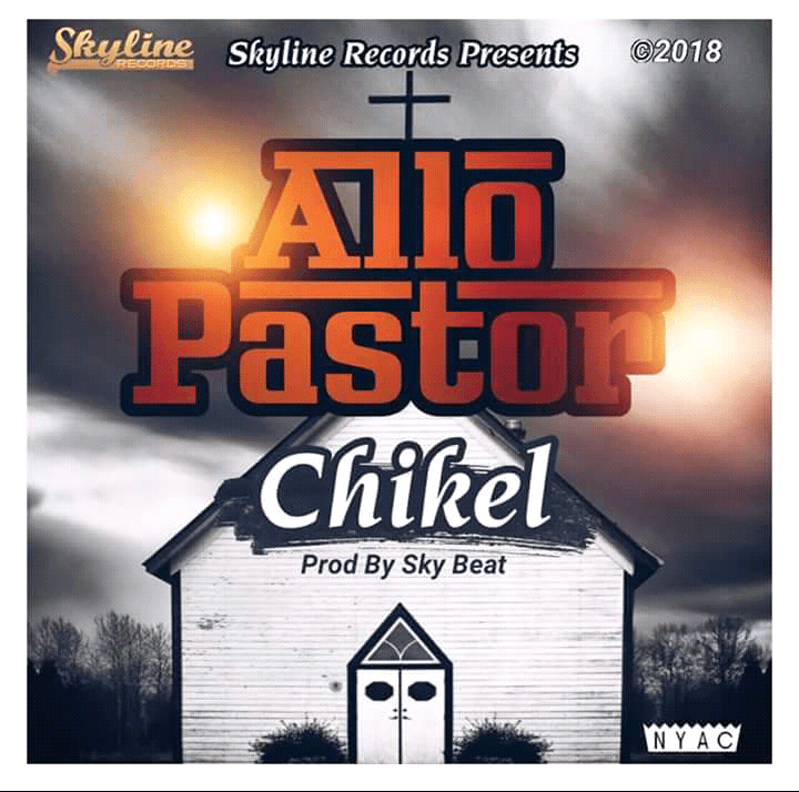 Chikel baby-Allo Pastor_Prod By Sky Beat""