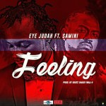 Eye Judah ft. Samini-Feeling (Produced by Beatz Dakay X MAJ 4)