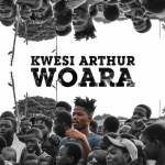 Kwesi Arthur – Woara (God Engineering) (Prod. By Shottoh Blinks) (Audio & Video)