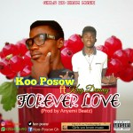 [Music] Koo Posow ft King Demmy — Forever Love (Prod by Anyemi Beatz)