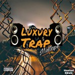 Luxury Trap Mixtape Hosted By Dj Gratic