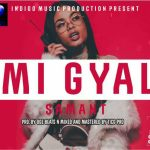 Samant – Mi Gyal Prod OGE Mixed and Mastered by Tino Pro