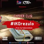 Cypher Cliq To Release A New Single  Titled(iKOrezulo)