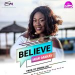 Mimi Makay – Believe (Produced by Dream Jay)