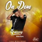 Brainny ft. Victor Rymz – On Dem (Prod. By Hotice Exclusive & Mixed ByArmy Bwoy)