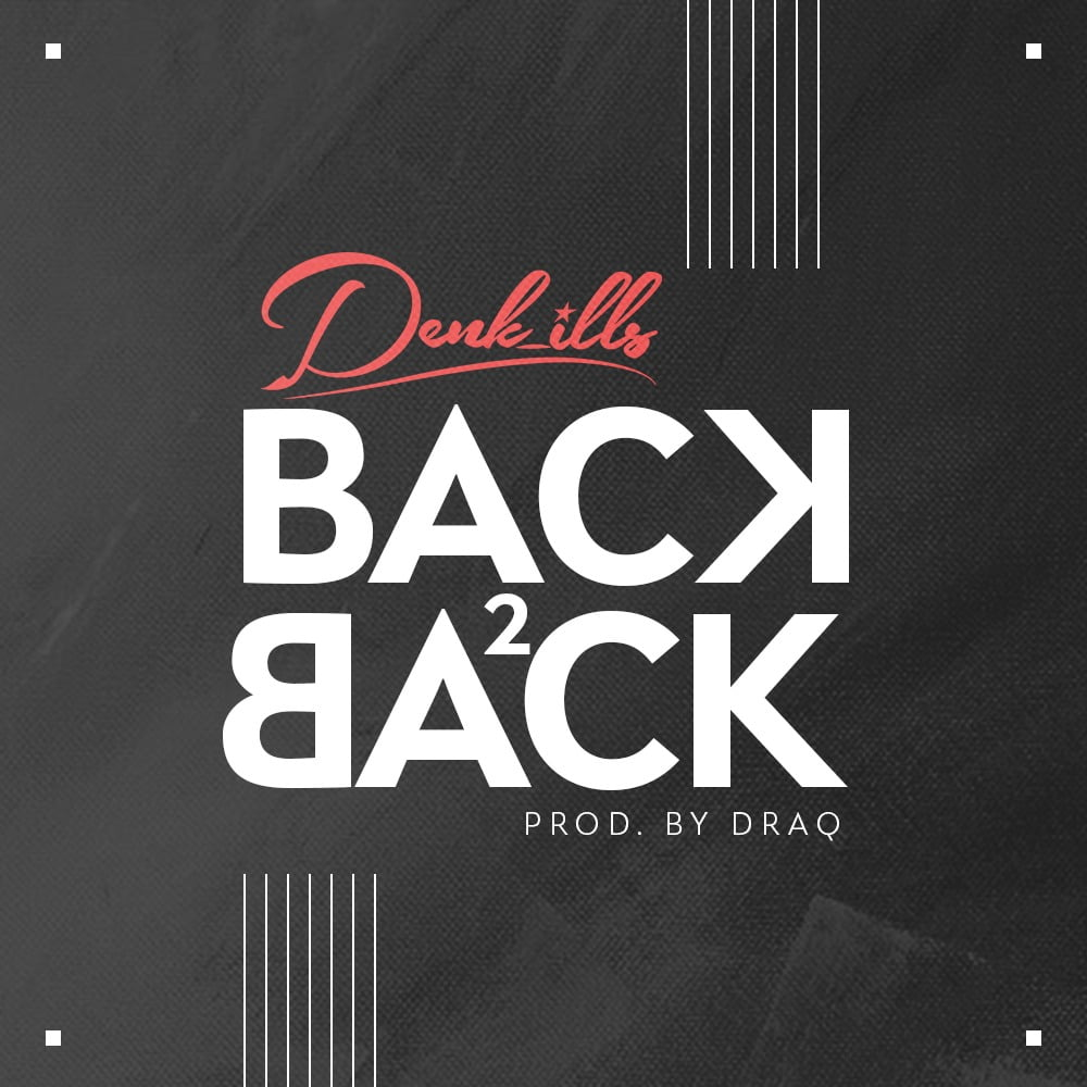 Denk_ills -- Back 2 Back (Prod by Draq)