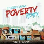 J.DEROBIE – POVERTY (REMIX) FT. POPCAAN (PROD. BY UGLYONIT)