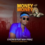 EyeOn B (Money Money)ft Mah Prinz -Prod-By-Jewnart Beat