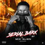 EP: Mix Alien – Serial BarX | @Mixalien