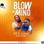 M2 Flyest Ft Estarr – Blow My Mind (Prod By PossiGee)