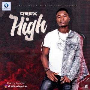 MUSIC: Orex – High (Prod.Mystylez)