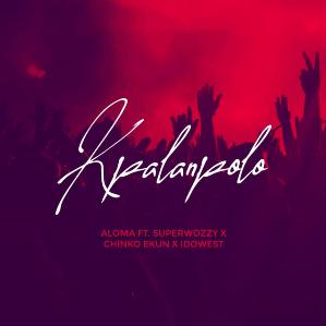 MUSIC: Aloma ft. SuperWozzy, Chinko Ekun & Idowest – Kpalanpolo